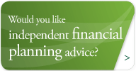 Would you like professional, independent financial planning advice?